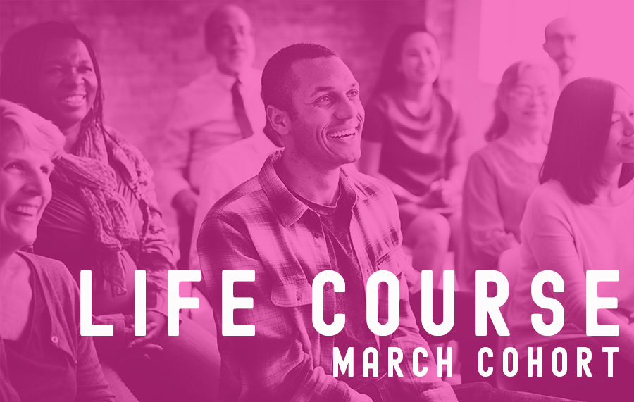 LIFE COURSE - March 10th/17th/24th